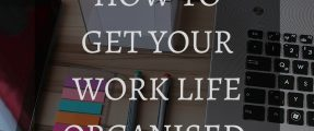 How to get your Work Life Organised